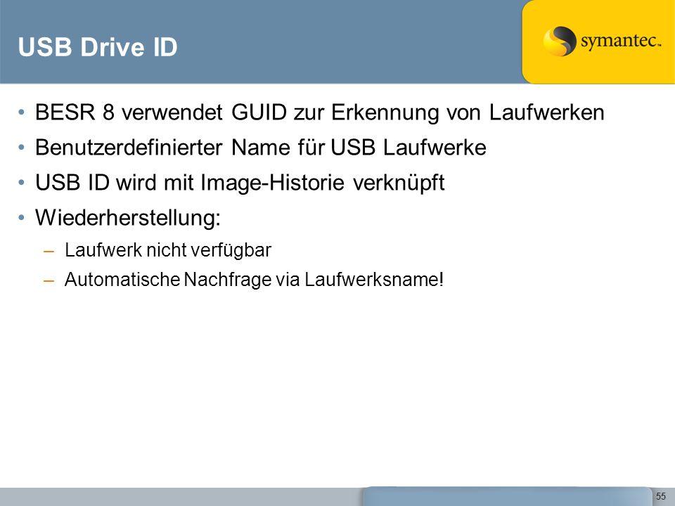 55 USB Drive ID BESR 8 verwendet GUID zur Erkennung von Laufwerken Benutzerdefinierter Name für USB Laufwerke USB ID wird mit Image-Historie verknüpft