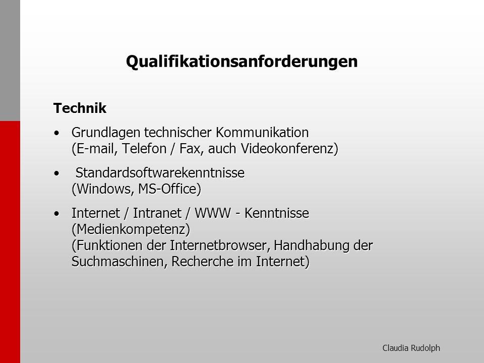 Claudia Rudolph Qualifikationsanforderungen Technik Grundlagen technischer Kommunikation (E-mail, Telefon / Fax, auch Videokonferenz)Grundlagen techni