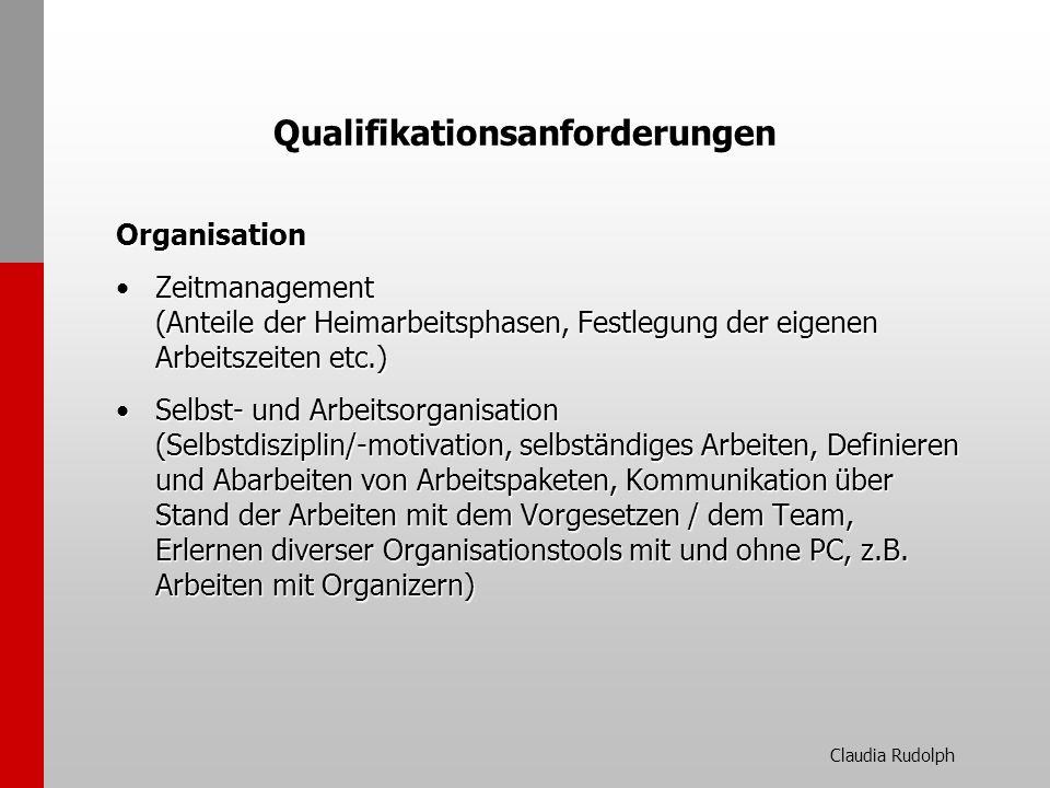 Claudia Rudolph Qualifikationsanforderungen Organisation Zeitmanagement (Anteile der Heimarbeitsphasen, Festlegung der eigenen Arbeitszeiten etc.)Zeit