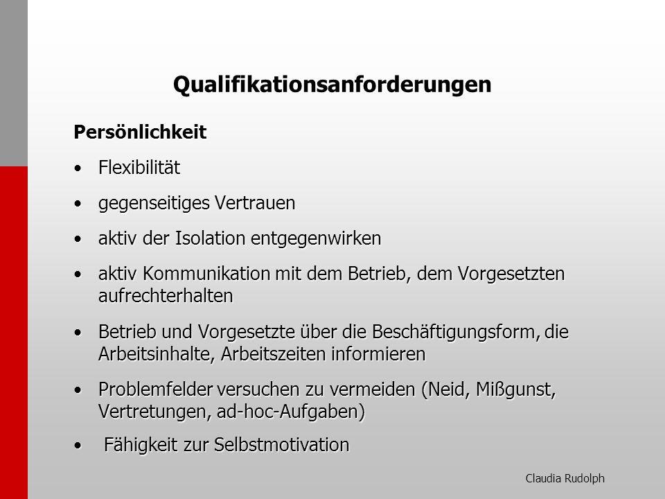 Claudia Rudolph Qualifikationsanforderungen Persönlichkeit FlexibilitätFlexibilität gegenseitiges Vertrauengegenseitiges Vertrauen aktiv der Isolation