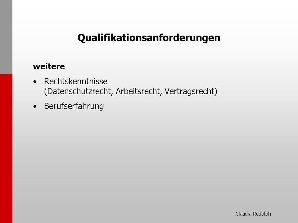 Claudia Rudolph Qualifikationsanforderungen weitere Rechtskenntnisse (Datenschutzrecht, Arbeitsrecht, Vertragsrecht)Rechtskenntnisse (Datenschutzrecht