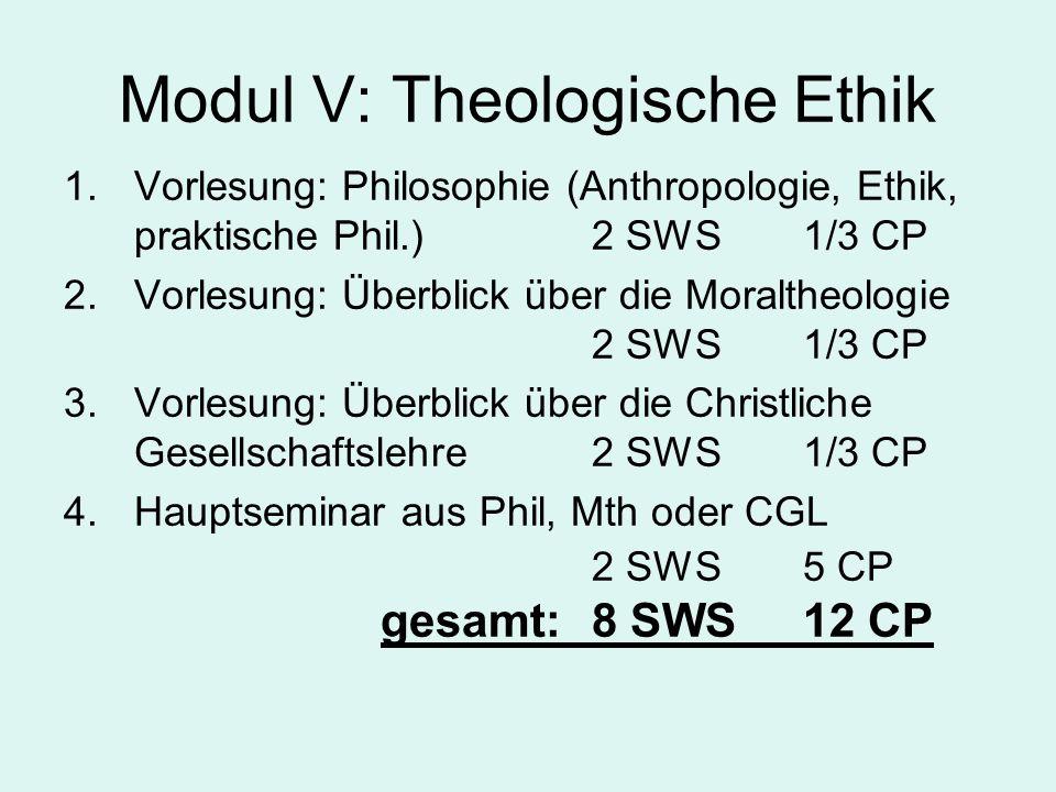 Modul V: Theologische Ethik 1.Vorlesung: Philosophie (Anthropologie, Ethik, praktische Phil.) 2 SWS1/3 CP 2.Vorlesung: Überblick über die Moraltheolog