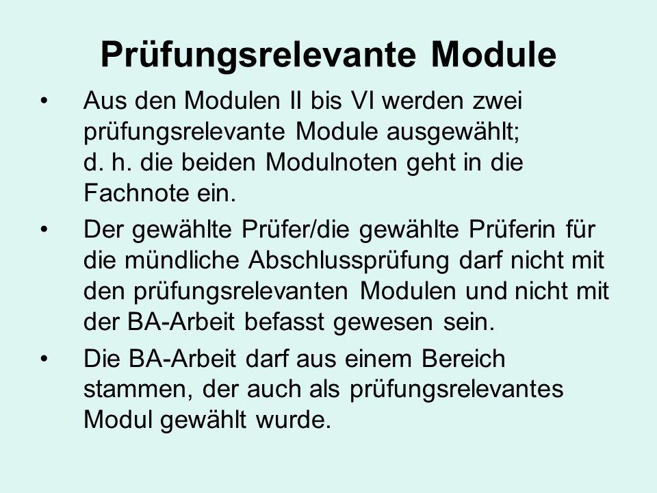 Prüfungsrelevante Module Aus den Modulen II bis VI werden zwei prüfungsrelevante Module ausgewählt; d. h. die beiden Modulnoten geht in die Fachnote e