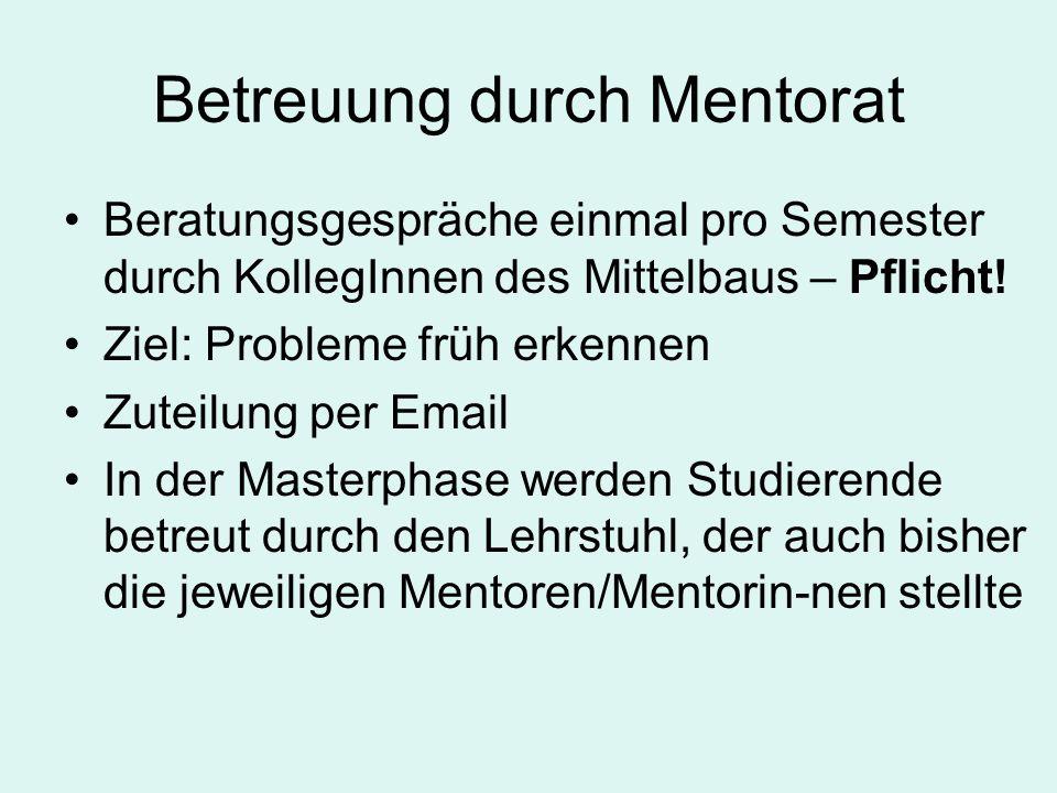 Betreuung durch Mentorat Beratungsgespräche einmal pro Semester durch KollegInnen des Mittelbaus – Pflicht.