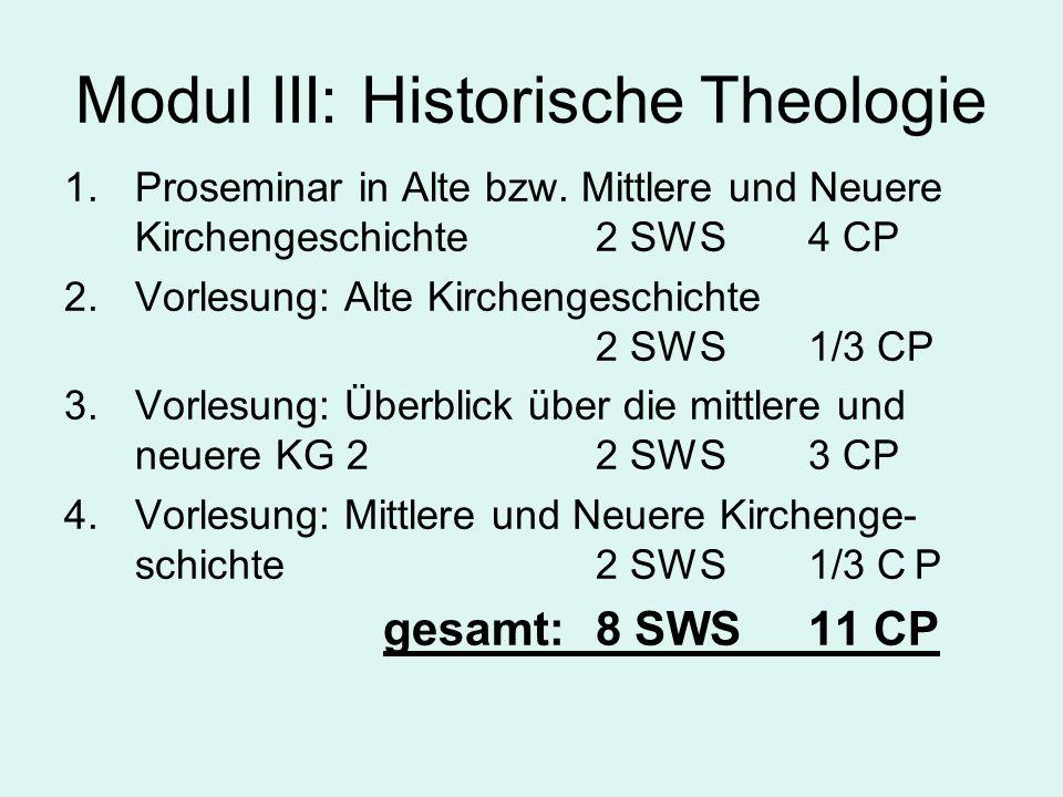 Modul III: Historische Theologie 1.Proseminar in Alte bzw. Mittlere und Neuere Kirchengeschichte2 SWS4 CP 2.Vorlesung: Alte Kirchengeschichte 2 SWS1/3