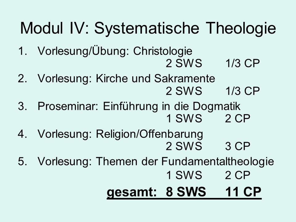 Modul IV: Systematische Theologie 1. Vorlesung/Übung: Christologie 2 SWS1/3 CP 2.Vorlesung: Kirche und Sakramente 2 SWS1/3 CP 3. Proseminar: Einführun