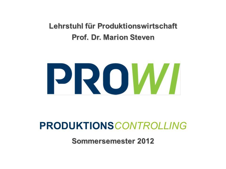 Lehrstuhl für Produktionswirtschaft Prof. Dr. Marion Steven PRODUKTIONSCONTROLLING Sommersemester 2012