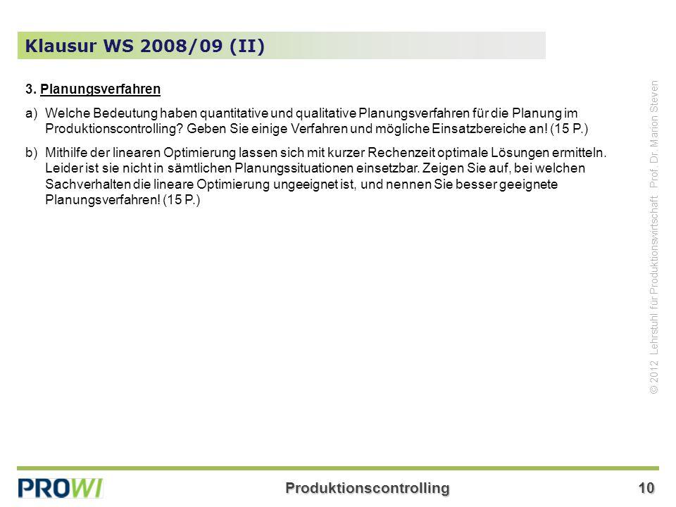 Produktionscontrolling10 © 2012 Lehrstuhl für Produktionswirtschaft Prof. Dr. Marion Steven Klausur WS 2008/09 (II) 3. Planungsverfahren a)Welche Bede