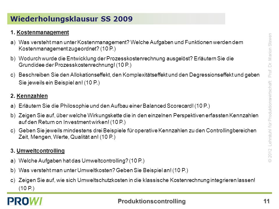 Produktionscontrolling11 © 2012 Lehrstuhl für Produktionswirtschaft Prof. Dr. Marion Steven Wiederholungsklausur SS 2009 1. Kostenmanagement a)Was ver