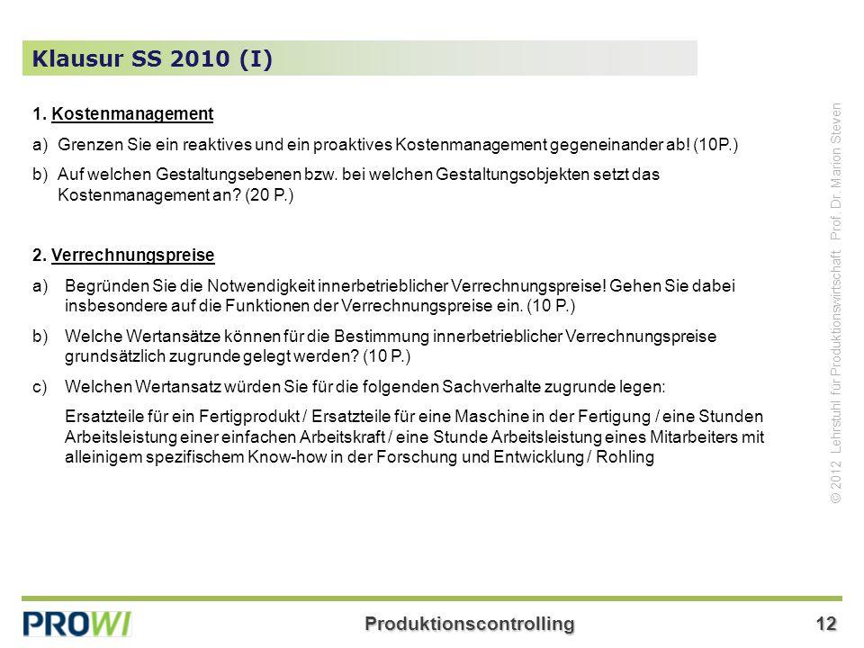 Produktionscontrolling12 © 2012 Lehrstuhl für Produktionswirtschaft Prof. Dr. Marion Steven Klausur SS 2010 (I) 1. Kostenmanagement a)Grenzen Sie ein