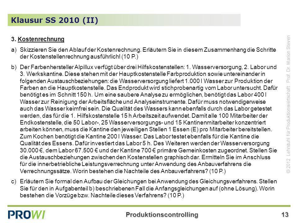 Produktionscontrolling13 © 2012 Lehrstuhl für Produktionswirtschaft Prof. Dr. Marion Steven Klausur SS 2010 (II) 3. Kostenrechnung a)Skizzieren Sie de