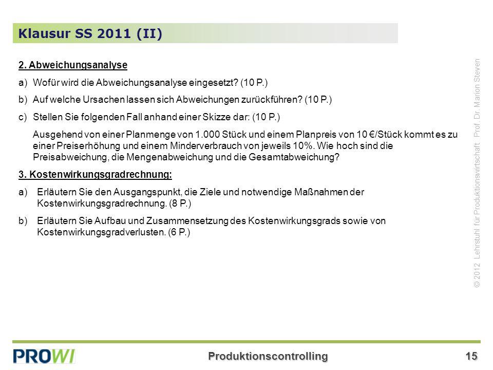 Produktionscontrolling15 © 2012 Lehrstuhl für Produktionswirtschaft Prof. Dr. Marion Steven Klausur SS 2011 (II) 2. Abweichungsanalyse a)Wofür wird di