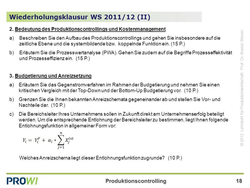 Produktionscontrolling18 © 2012 Lehrstuhl für Produktionswirtschaft Prof. Dr. Marion Steven Wiederholungsklausur WS 2011/12 (II) 2. Bedeutung des Prod