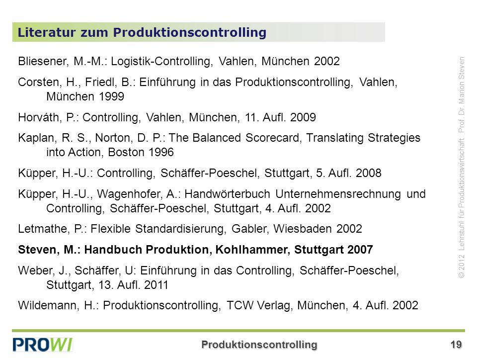 Produktionscontrolling19 © 2012 Lehrstuhl für Produktionswirtschaft Prof. Dr. Marion Steven Literatur zum Produktionscontrolling Bliesener, M.-M.: Log