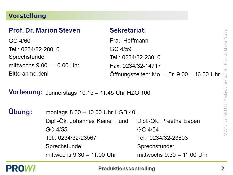 Produktionscontrolling2 © 2012 Lehrstuhl für Produktionswirtschaft Prof. Dr. Marion Steven Vorstellung Prof. Dr. Marion Steven Sprechstunde: mittwochs