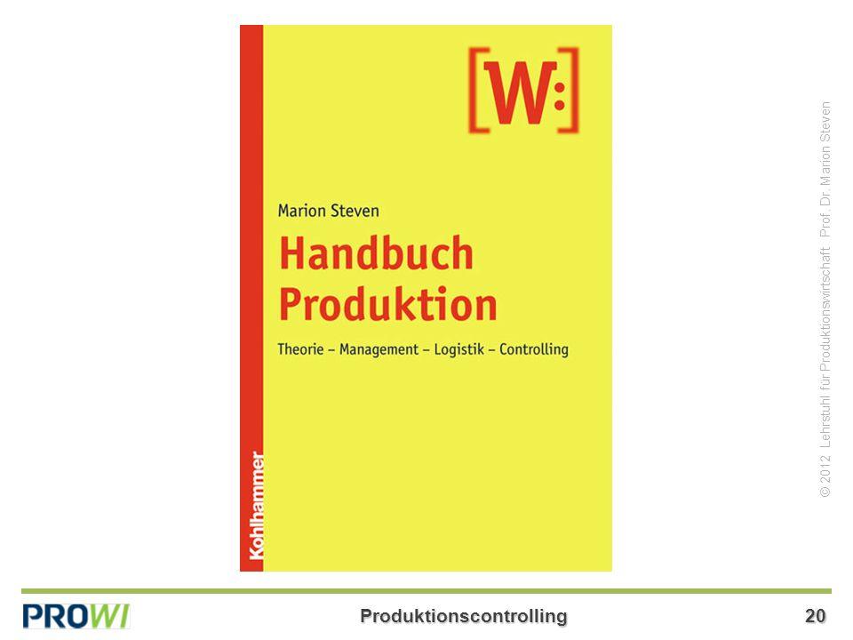 Produktionscontrolling20 © 2012 Lehrstuhl für Produktionswirtschaft Prof. Dr. Marion Steven