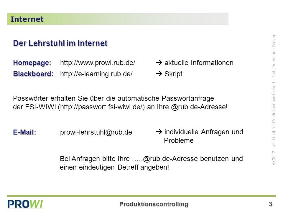 Produktionscontrolling3 © 2012 Lehrstuhl für Produktionswirtschaft Prof. Dr. Marion Steven Internet Der Lehrstuhl im Internet Homepage:http://www.prow