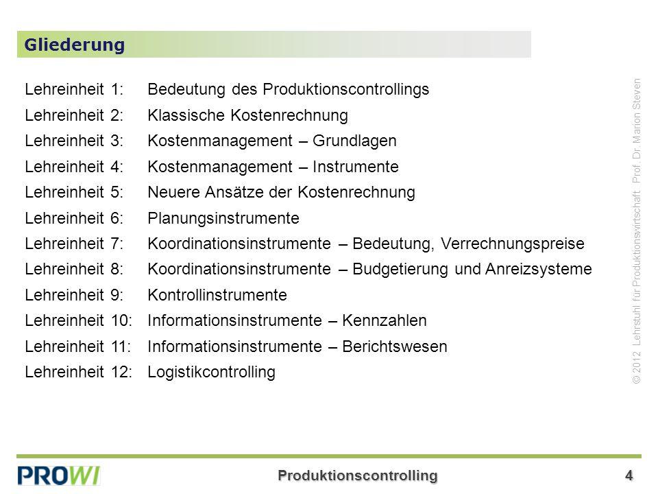 Produktionscontrolling4 © 2012 Lehrstuhl für Produktionswirtschaft Prof. Dr. Marion Steven Gliederung Lehreinheit 1:Bedeutung des Produktionscontrolli