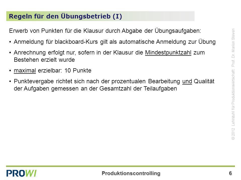 Produktionscontrolling6 © 2012 Lehrstuhl für Produktionswirtschaft Prof. Dr. Marion Steven Regeln für den Übungsbetrieb (I) Erwerb von Punkten für die