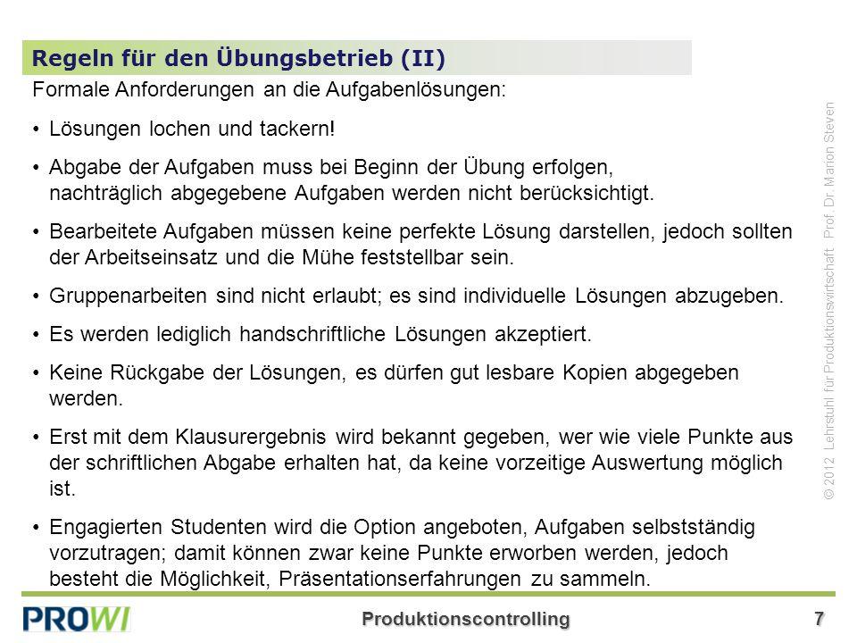 Produktionscontrolling7 © 2012 Lehrstuhl für Produktionswirtschaft Prof. Dr. Marion Steven Regeln für den Übungsbetrieb (II) Formale Anforderungen an