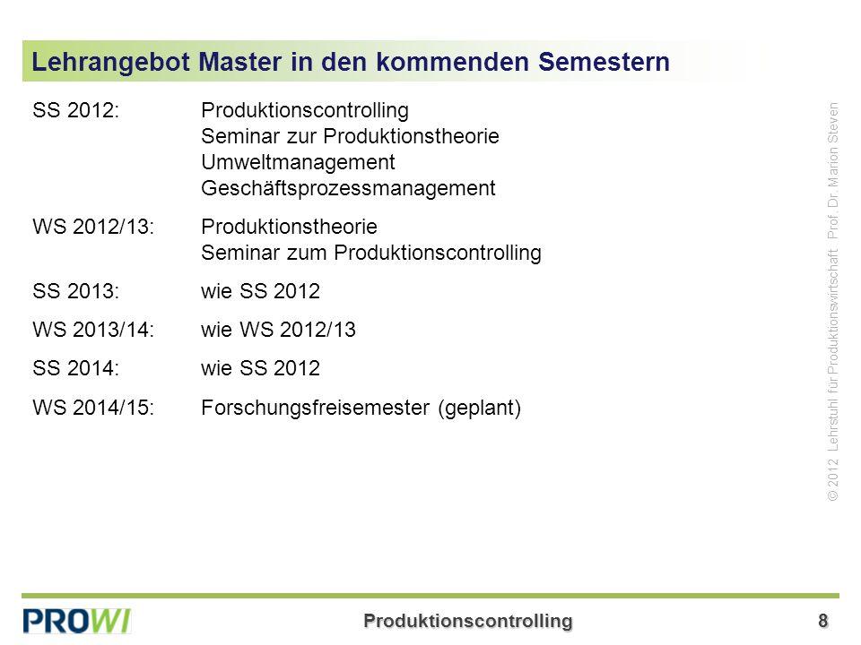 Produktionscontrolling8 © 2012 Lehrstuhl für Produktionswirtschaft Prof. Dr. Marion Steven SS 2012:Produktionscontrolling Seminar zur Produktionstheor