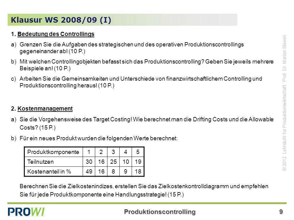 Produktionscontrolling9 © 2012 Lehrstuhl für Produktionswirtschaft Prof. Dr. Marion Steven 1. Bedeutung des Controllings a)Grenzen Sie die Aufgaben de