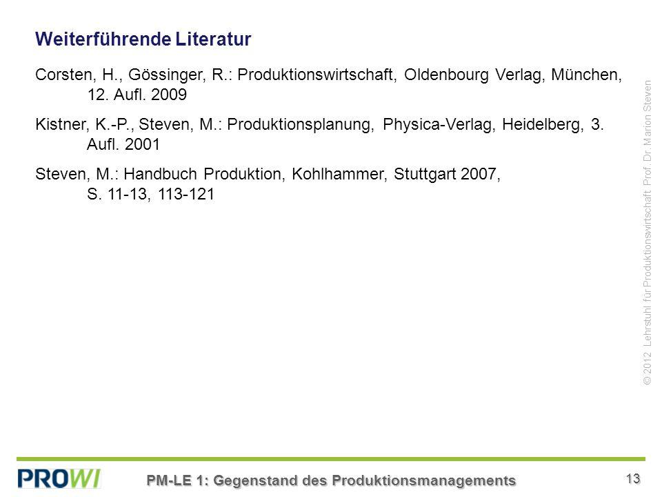 PM-LE 1: Gegenstand des Produktionsmanagements 13 © 2012 Lehrstuhl für Produktionswirtschaft Prof.