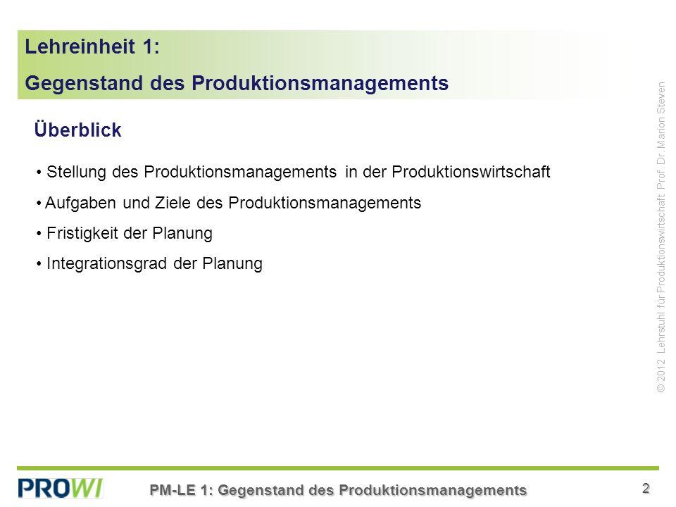 PM-LE 1: Gegenstand des Produktionsmanagements 2 © 2012 Lehrstuhl für Produktionswirtschaft Prof.