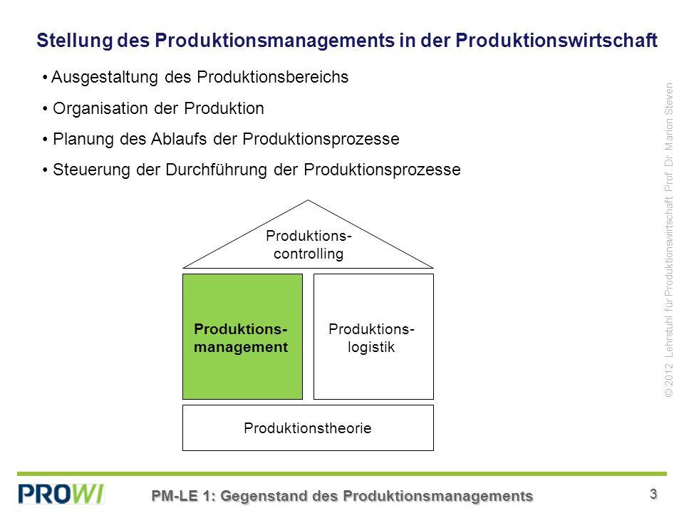 PM-LE 1: Gegenstand des Produktionsmanagements 3 © 2012 Lehrstuhl für Produktionswirtschaft Prof.