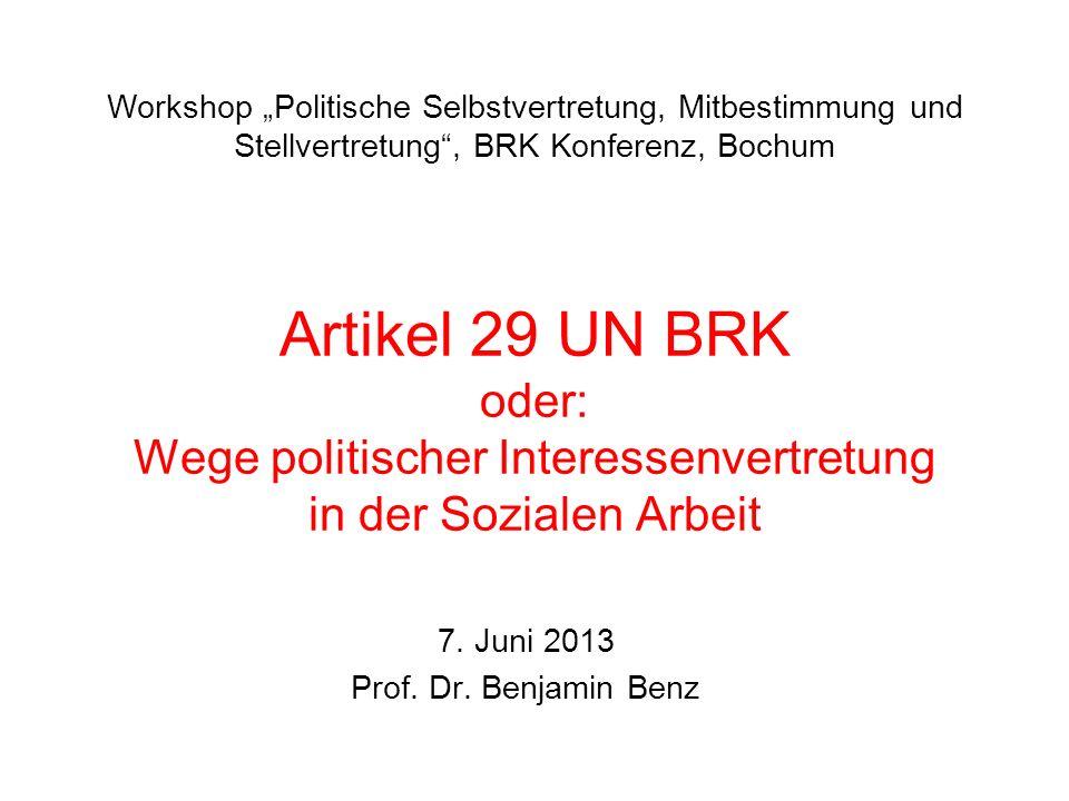 Artikel 29 UN BRK oder: Wege politischer Interessenvertretung in der Sozialen Arbeit 7. Juni 2013 Prof. Dr. Benjamin Benz Workshop Politische Selbstve
