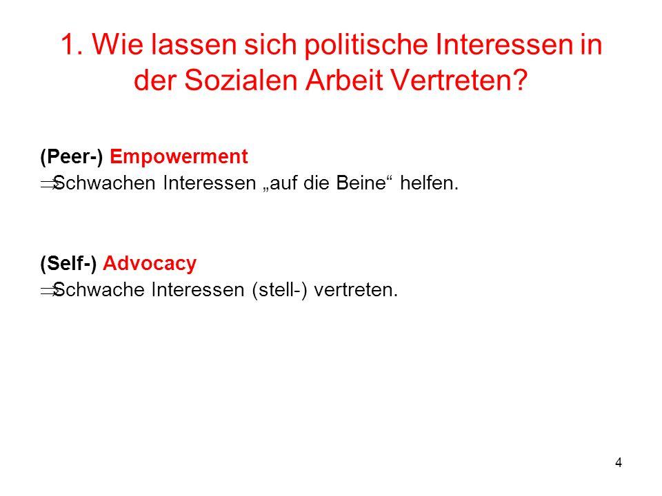 4 1. Wie lassen sich politische Interessen in der Sozialen Arbeit Vertreten? (Peer-) Empowerment Schwachen Interessen auf die Beine helfen. (Self-) Ad