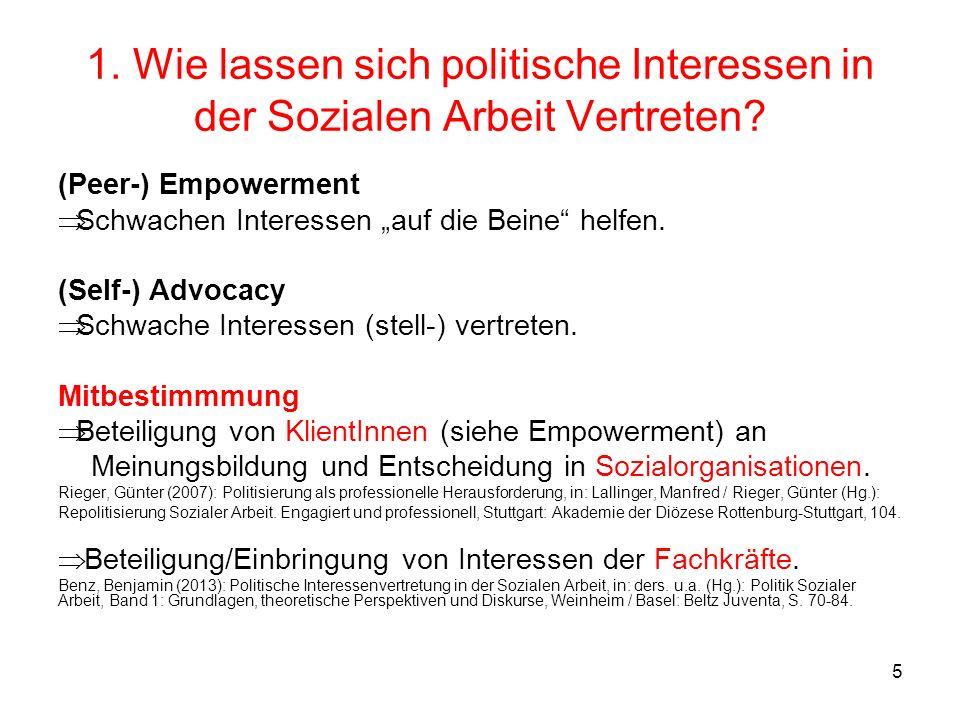5 1. Wie lassen sich politische Interessen in der Sozialen Arbeit Vertreten? (Peer-) Empowerment Schwachen Interessen auf die Beine helfen. (Self-) Ad