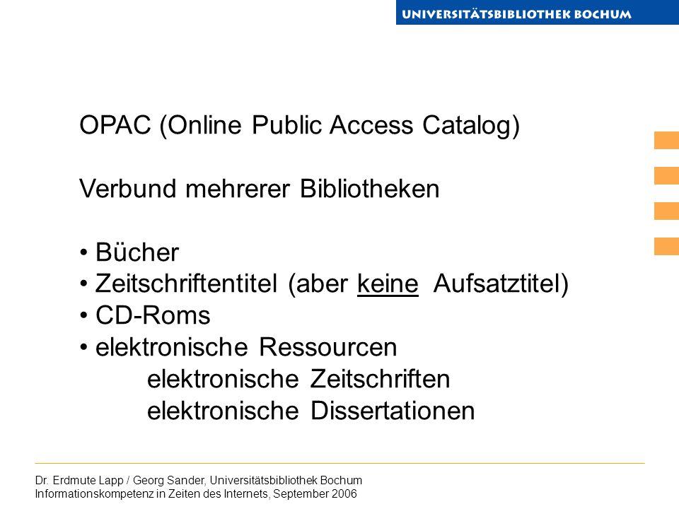 Dr. Erdmute Lapp / Georg Sander, Universitätsbibliothek Bochum Informationskompetenz in Zeiten des Internets, September 2006 OPAC (Online Public Acces