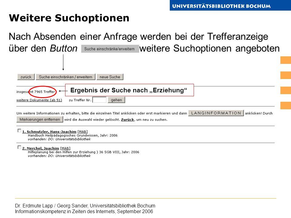 Dr. Erdmute Lapp / Georg Sander, Universitätsbibliothek Bochum Informationskompetenz in Zeiten des Internets, September 2006 Weitere Suchoptionen Nach