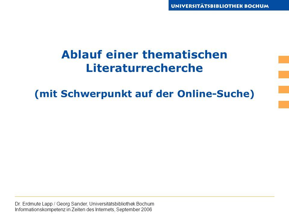 Dr. Erdmute Lapp / Georg Sander, Universitätsbibliothek Bochum Informationskompetenz in Zeiten des Internets, September 2006 Ablauf einer thematischen