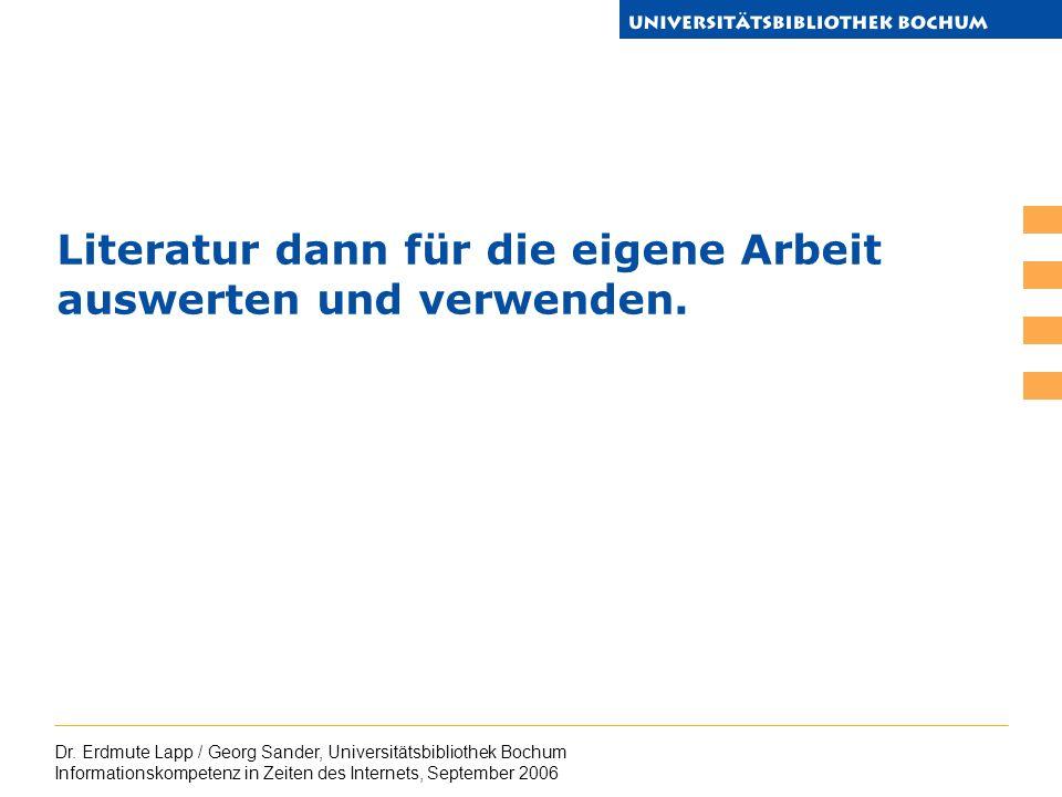 Dr. Erdmute Lapp / Georg Sander, Universitätsbibliothek Bochum Informationskompetenz in Zeiten des Internets, September 2006 Literatur dann für die ei