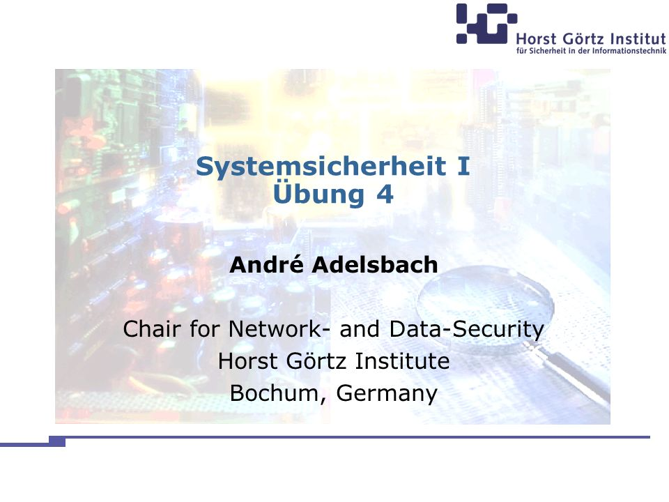 Systemsicherheit I Übung 4 André Adelsbach Chair for Network- and Data-Security Horst Görtz Institute Bochum, Germany