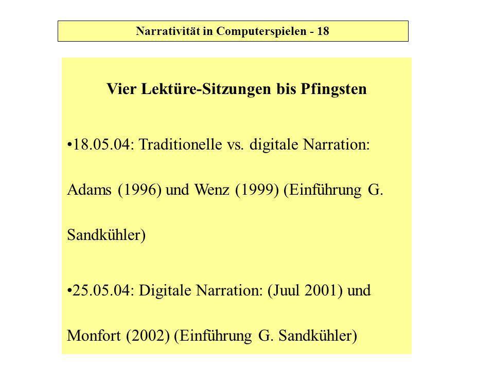 Vier Lektüre-Sitzungen bis Pfingsten 18.05.04: Traditionelle vs. digitale Narration: Adams (1996) und Wenz (1999) (Einführung G. Sandkühler) 25.05.04: