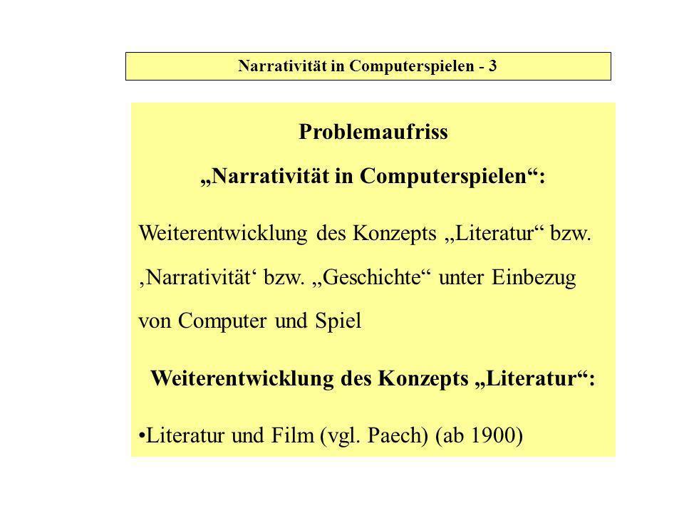 Narrativität in Computerspielen - 4 Weiterentwicklung des Konzepts Literatur: Literatur in Medien (Literatur im Fernsehen) (ab 1945) Literatur im Computer (ab 1995): Literatur interaktiv (Schreibprojekte, Hypertexe) und als Spiel
