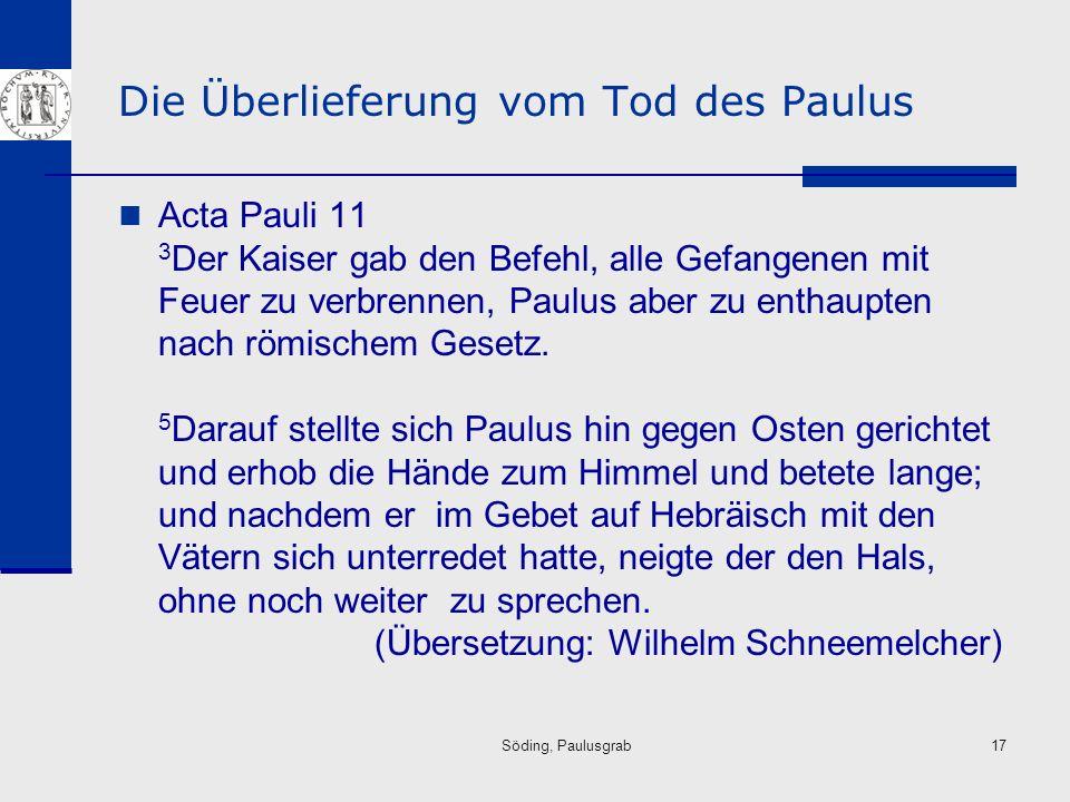 Söding, Paulusgrab17 Die Überlieferung vom Tod des Paulus Acta Pauli 11 3 Der Kaiser gab den Befehl, alle Gefangenen mit Feuer zu verbrennen, Paulus a