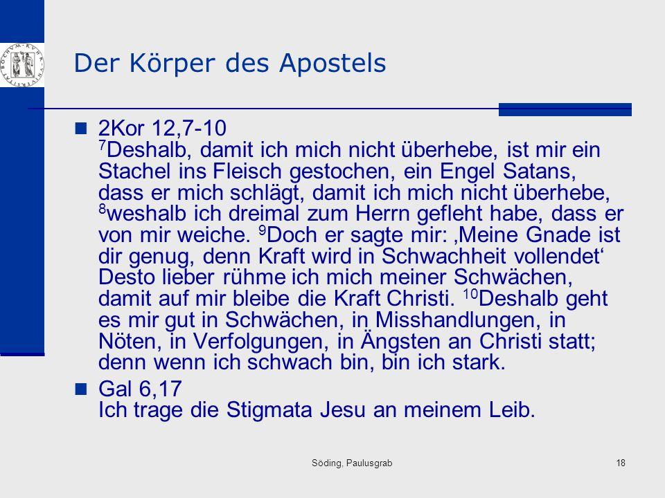 Söding, Paulusgrab18 Der Körper des Apostels 2Kor 12,7-10 7 Deshalb, damit ich mich nicht überhebe, ist mir ein Stachel ins Fleisch gestochen, ein Eng