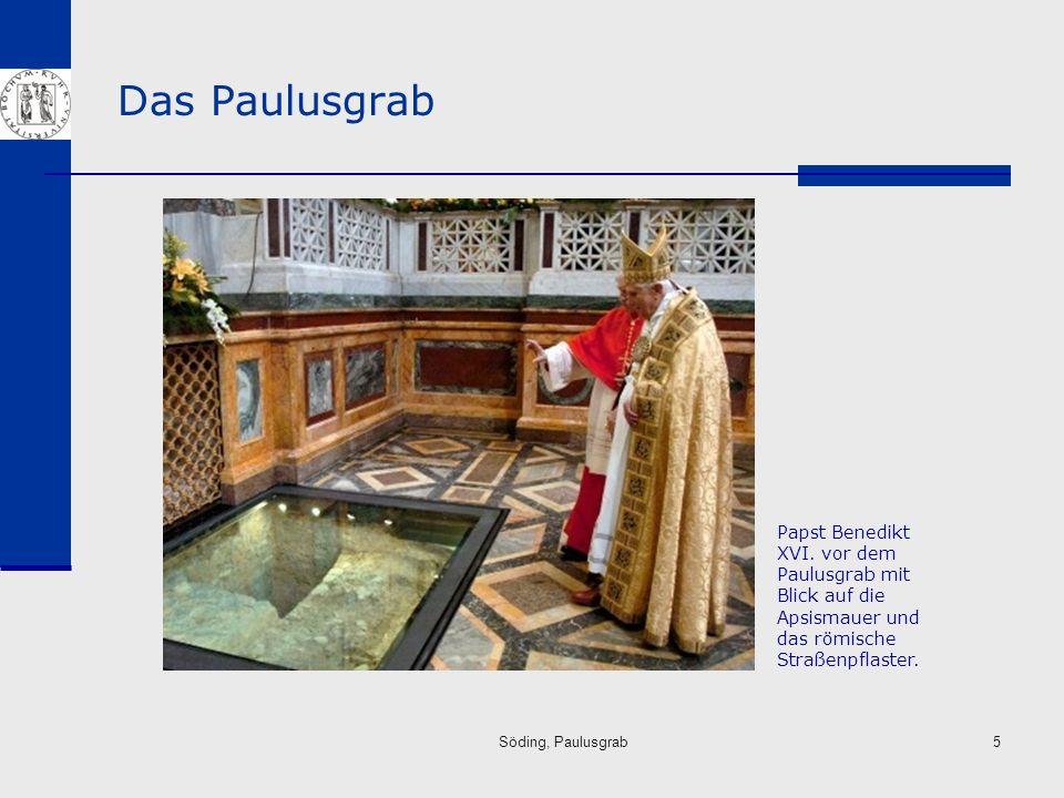 Söding, Paulusgrab5 Das Paulusgrab Papst Benedikt XVI. vor dem Paulusgrab mit Blick auf die Apsismauer und das römische Straßenpflaster.
