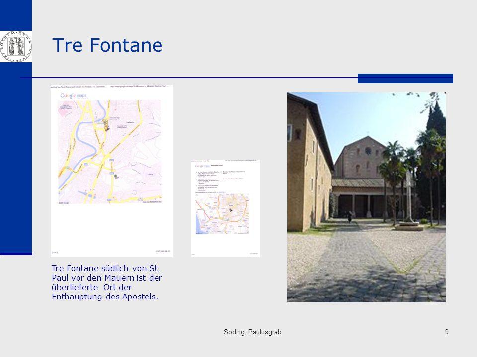Söding, Paulusgrab9 Tre Fontane Tre Fontane südlich von St. Paul vor den Mauern ist der überlieferte Ort der Enthauptung des Apostels.