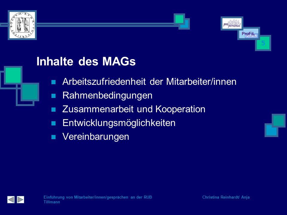 Einführung von Mitarbeiter/innen/gesprächen an der RUB Christina Reinhardt/ Anja Tillmann 5 Inhalte des MAGs Arbeitszufriedenheit der Mitarbeiter/inne