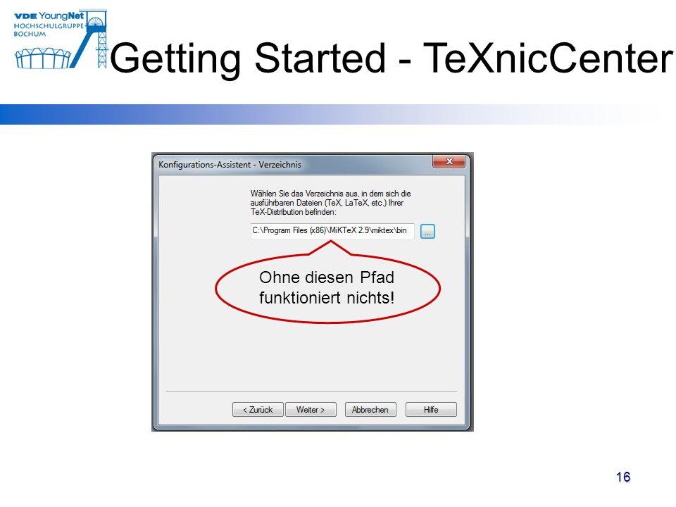 16 Ohne diesen Pfad funktioniert nichts! Getting Started - TeXnicCenter