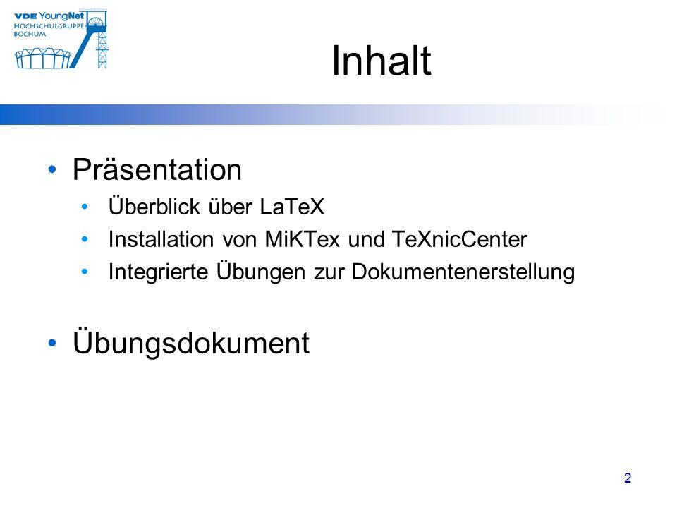 Inhalt Präsentation Überblick über LaTeX Installation von MiKTex und TeXnicCenter Integrierte Übungen zur Dokumentenerstellung Übungsdokument 2