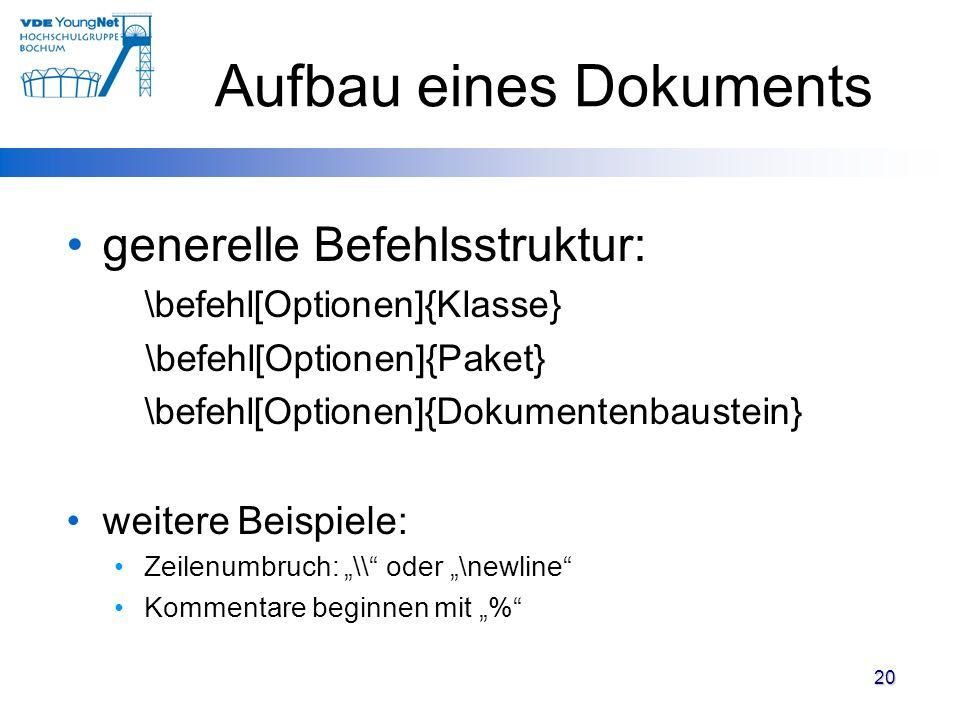 20 generelle Befehlsstruktur: \befehl[Optionen]{Klasse} \befehl[Optionen]{Paket} \befehl[Optionen]{Dokumentenbaustein} weitere Beispiele: Zeilenumbruc