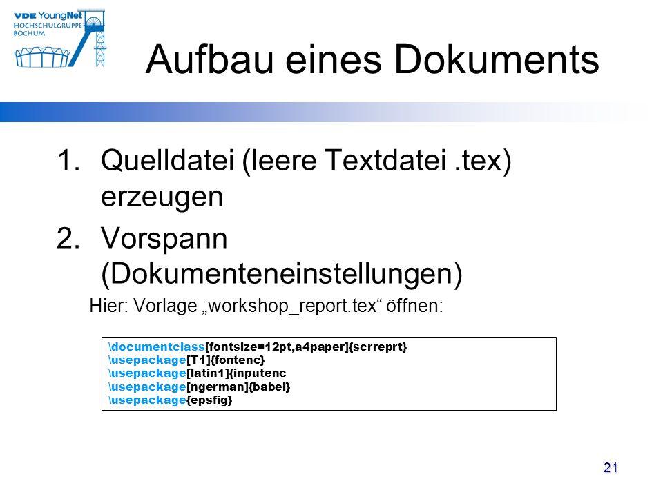 21 1.Quelldatei (leere Textdatei.tex) erzeugen 2.Vorspann (Dokumenteneinstellungen) Hier: Vorlage workshop_report.tex öffnen: \documentclass[fontsize=