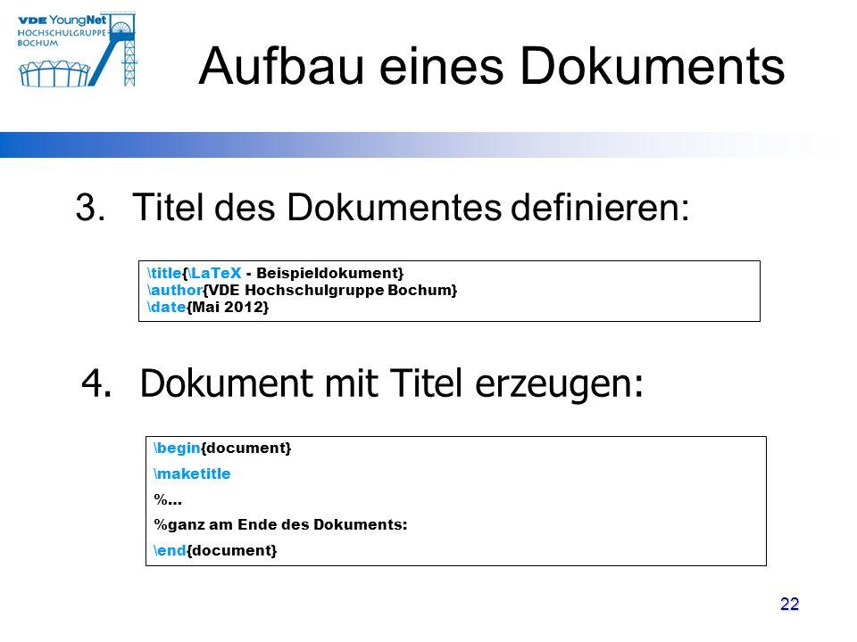 22 3.Titel des Dokumentes definieren: \title{\LaTeX - Beispieldokument} \author{VDE Hochschulgruppe Bochum} \date{Mai 2012} 4. Dokument mit Titel erze