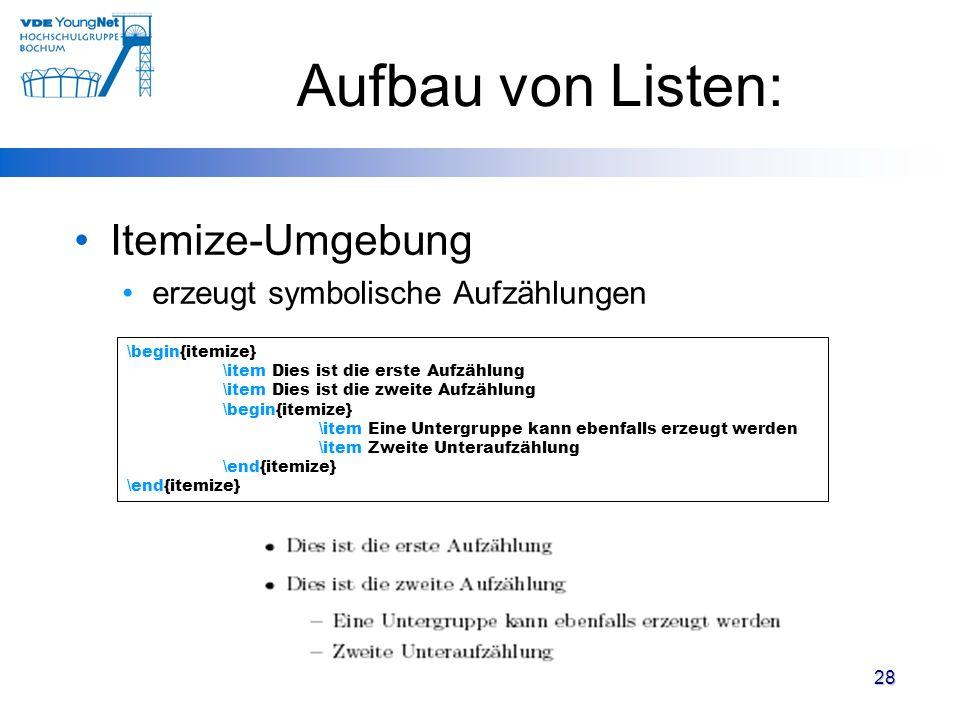 28 Aufbau von Listen: Itemize-Umgebung erzeugt symbolische Aufzählungen \begin{itemize} \item Dies ist die erste Aufzählung \item Dies ist die zweite